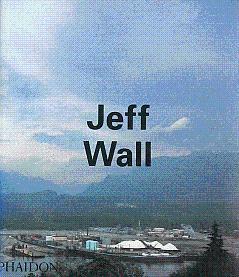Jeff Wall: Wall, Jeff; De