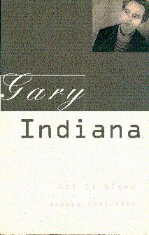 Let It Bleed: Essays, 1985-1995: Indiana, Gary (Edited