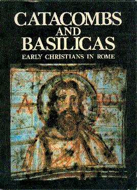 Catacombs and Basilicas: The Early Christians in Rome