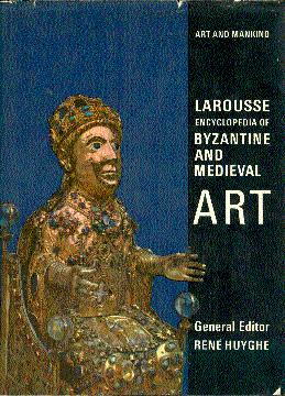 Larousse Encyclopedia of Byzantine and Medieval Art: Huyghe, Rene (Edited