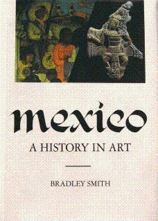 Mexico: A History in Art: Smith, Bradley