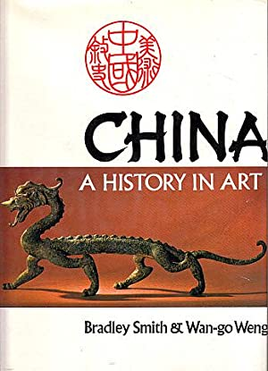 China: A History in Art: Smith, Bradley, and