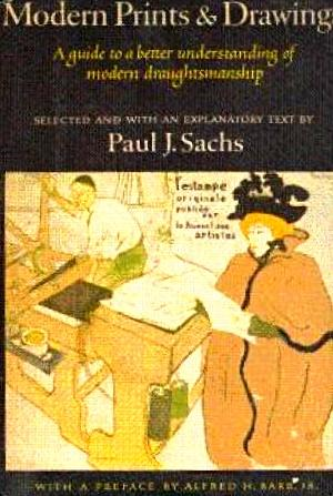 Modern Prints and Drawings: A Guide to: Sachs, Paul J.