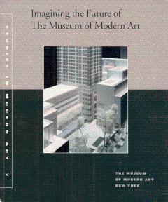 Imagining the Future of the Museum of Modern Art: Studies in Modern Art 7: Elderfield, John (Edited...