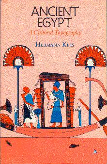 Ancient Egypt: A Cultural Topography: Kees, Hermann; James,