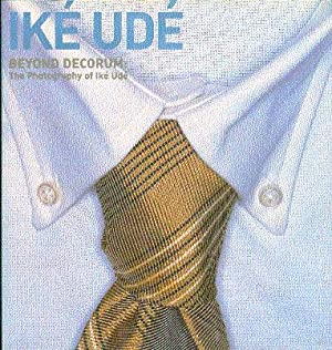 Beyond Decorum: The Photography of Ike Ude: Bessire, Mark, and