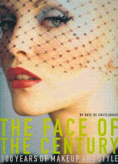 The Face of the Century: 100 Years of Makeup and Style: De Castelbajac, Kate; Richardson, Nan, and ...