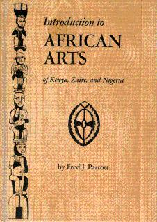 Introduction to African Arts of Kenya, Zaire,: Parrott, Fred J.