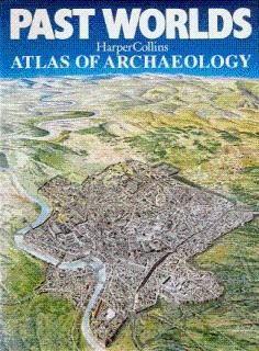 Past Worlds Harper Collins Atlas of Archaeology: Renfrew, Colin (Introduction by)