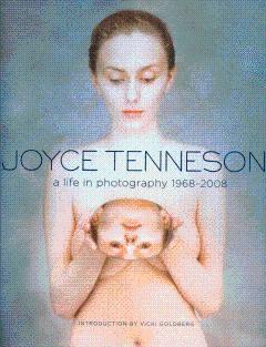 Joyce Tenneson: A Life in Photography, 1968-2008: Tenneson, Joyce; Goldberg,