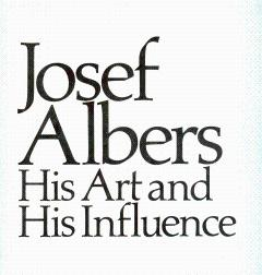 Josef Albers: His Art and His Influence: Albers, Josef; Weber,