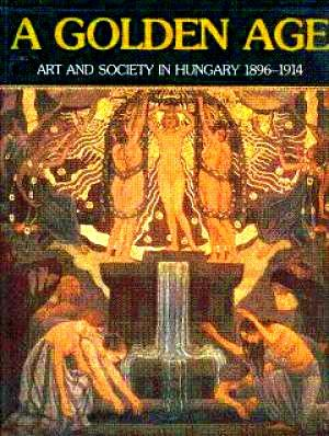 A Golden Age: Art and Society in Hungary, 1896-1914