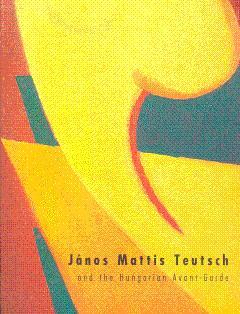 Janos Mattis Teutsch and the Hungarian Avant-Garde,: Mattis Teutsch, Janos;