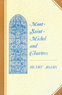 Mont-Saint-Michel and Chartres: Adams, Henry; Cram,