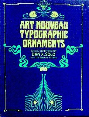 Art Nouveau Typographic Ornaments: Selected and Arranged by Dan X. Solo from the Solotype Archive