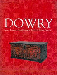 Dowry: Eastern European Painted Furniture, Textiles & Related Folk Art: Cobbett, Joyce (Curated...