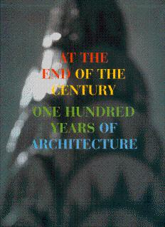 At the End of the Century: One Hundred Years of Architecture: Koshalek, Richard, and Smith, ...
