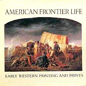 American Frontier Life: Early Western Painting and: Tyler, Ron, et