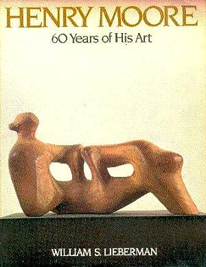 Henry Moore, 60 Years of His Art: Lieberman, William Slattery