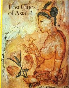 Lost Cities of Asia: Ceylon, Pagan, Angkor: Swaan, Wim