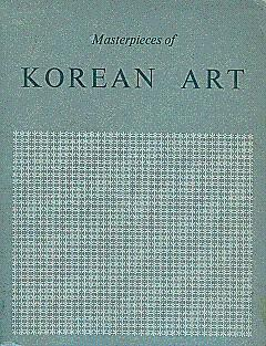 Masterpieces of Korean Art: An Exhibition Under: Government of the