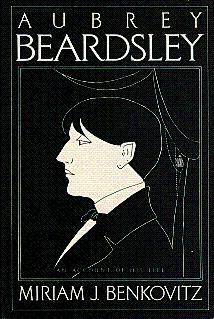 Aubrey Beardsley: An Account of His Life: Benkovitz, Miriam J.