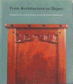 From Architecture to Object: Masterworks of the American Arts and Crafts Movement