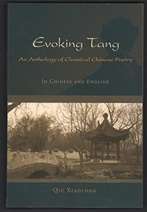 Evoking Tang: An Anthology of Classical Chinese Poetry: Xiaolong, Qiu