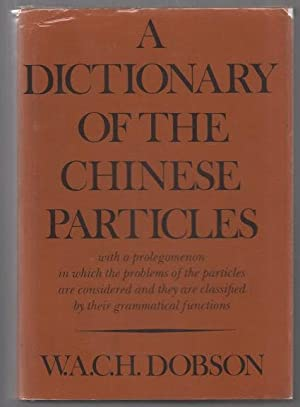 Dictionary of the Chinese Particles: Dobson, W.A.C.H.