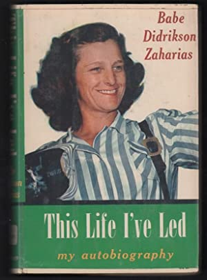 This Life I've Led: My Autobiography: Zaharias, Babe Didrikson