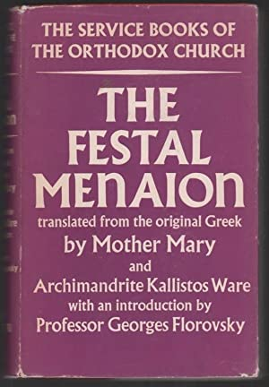 The Festal Menaion. Translated from the Original Greek. with an Introduction by Archpriest Georges ...