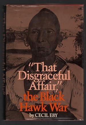 """That Disgraceful Affair,"""" the Black Hawk War,: Eby, Cecil D."""
