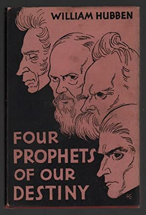 Four Prophets of our Destiny: Kierkegaard, Dostoevsky,: Hubben, William