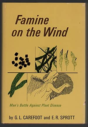 Famine on the Wind: Man's Battle Against: Carefoot, G. L.;