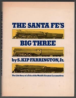 The Santa Fe's Big Three: The Life: Farrington, S. Kip