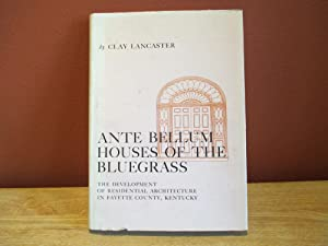Ante Bellum Houses of the Bluegrass: The Development of Residential Architecture in Fayette County,...