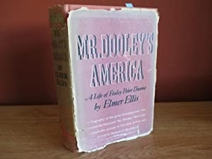 Mr. Dooley's America A Life of Finley Peter Dunne: Elmer Ellis