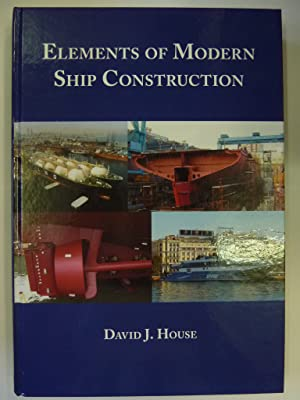Elements of Modern Ship Construction: David J. House