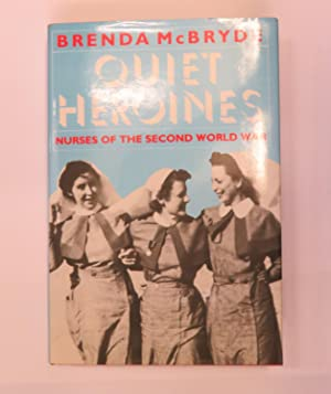 Quiet Heroines: Nurses of the Second World: Brenda McBryde