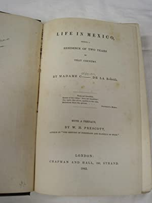 Life in Mexico, During a Residence of Two Years in that Country With a preface by W. H. Prescott: ...