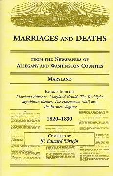 Marriages and Deaths from the Newspaper of Allegany and Washington Counties, Maryland: 1820 - 1830:...