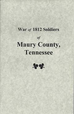 War of 1812 Soldiers of Maury County,: Garrett, Jill Knight