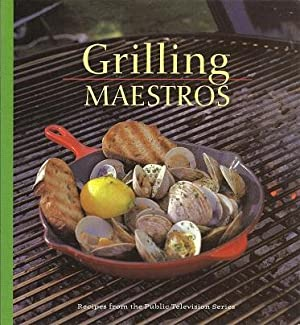 Grilling Maestros: Recipes from the Public Television Series