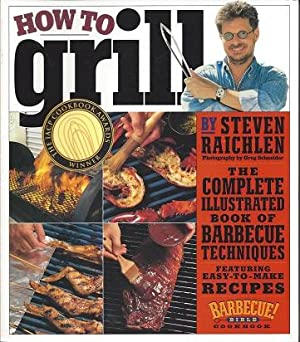 How to Grill The Complete Illustrated Book of Barbecue Techniques