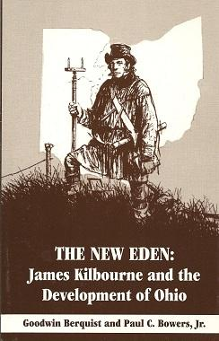 The New Eden: James Kilbourne and the Development of Ohio: Berquist Jr., Goodwin; Bowers, Paul C.