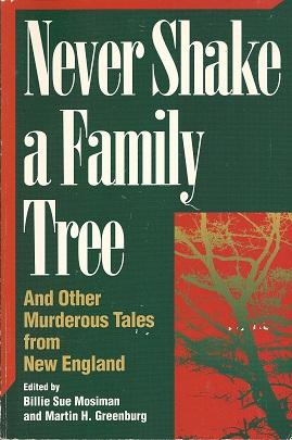 Never Shake a Family Tree: And Other Heart-Stopping Tales of Murder in New England