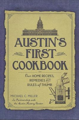 Austin's First Cookbook: Our Home Recipes, Remedies and Rules of Thumb
