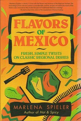 Flavors of Mexico: Fresh, Simple Twists on Classic Regional Dishes