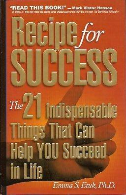 Recipe for Success: The 21 Indispensable Things: Etuk, Emma Samuel