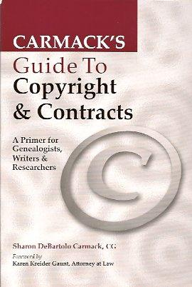 Carmack's Guide to Copyright & Contracts: A Primer for Genealogists, Writers & ...